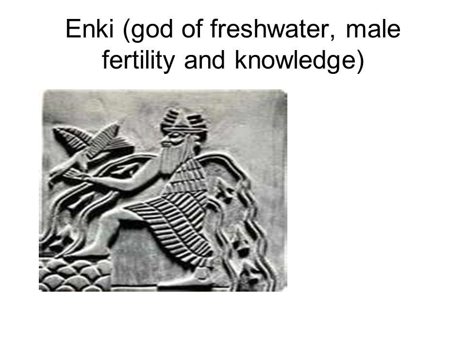 Enki (god of freshwater, male fertility and knowledge)