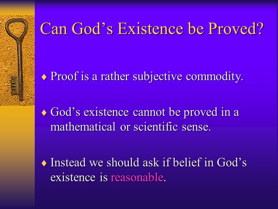 Can God's Existence be Proved.  Proof is a rather subjective commodity.