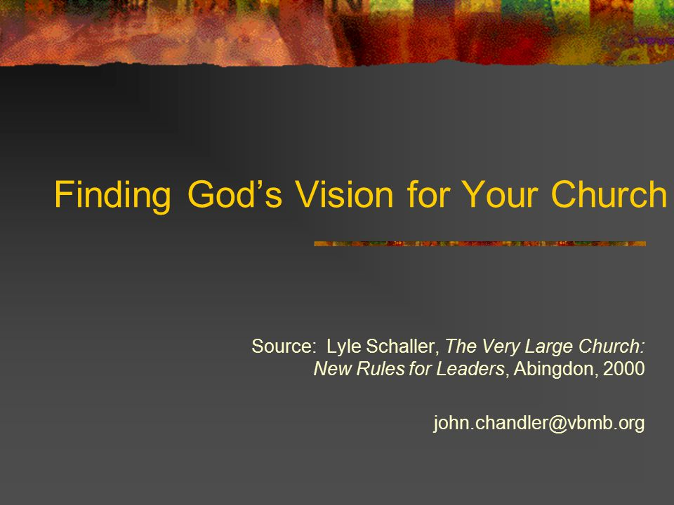 Finding God's Vision for Your Church Dr.John P.