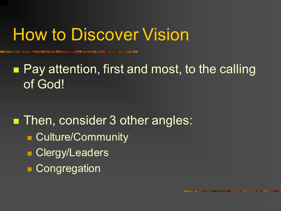 How to Discover Vision Pay attention, first and most, to the calling of God.