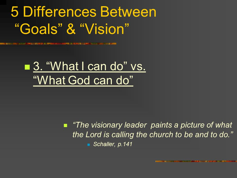 5 Differences Between Goals & Vision 3. What I can do vs.