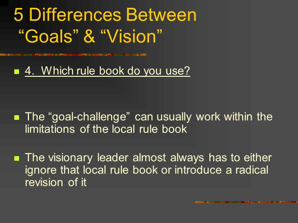 5 Differences Between Goals & Vision 4. Which rule book do you use.
