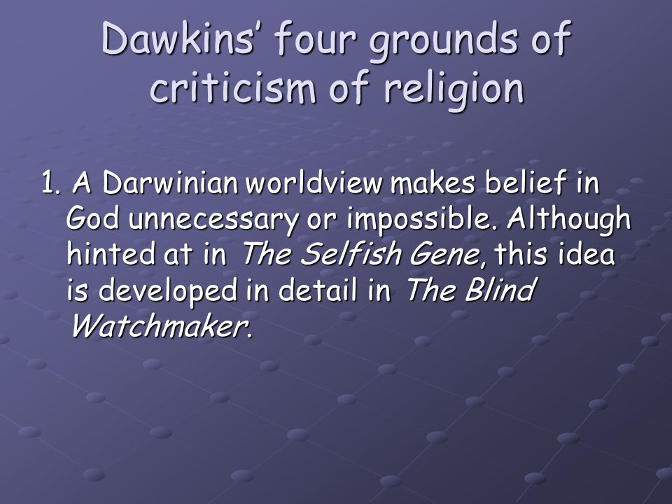 Dawkins on mystery The impulses to awe, reverence and wonder which led Blake to mysticism...