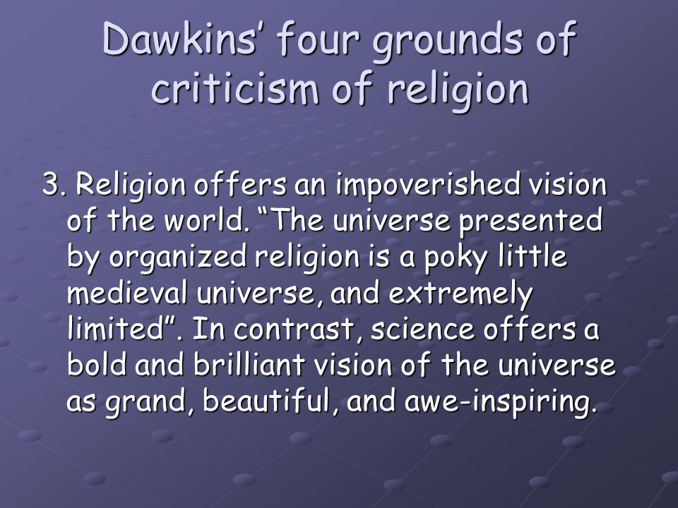 Religion impoverishes our view of the universe One of Dawkins' persistent complaints about religion is that it is aesthetically deficient.