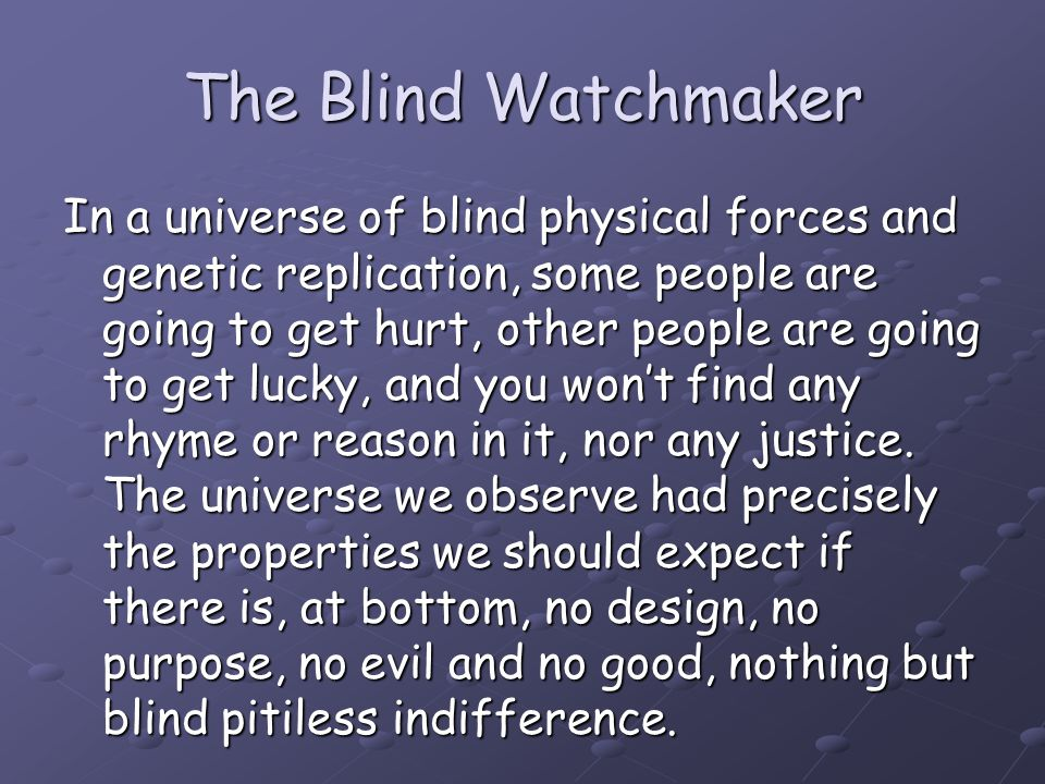 The Blind Watchmaker Living things are too improbable and too beautifully designed to have come into existence by chance.