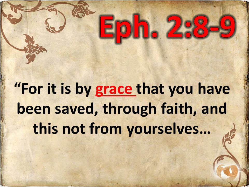 For it is by grace that you have been saved, through faith, and this not from yourselves…
