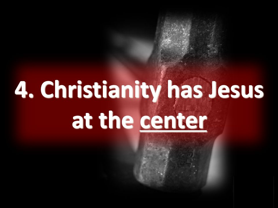 4. Christianity has Jesus at the center