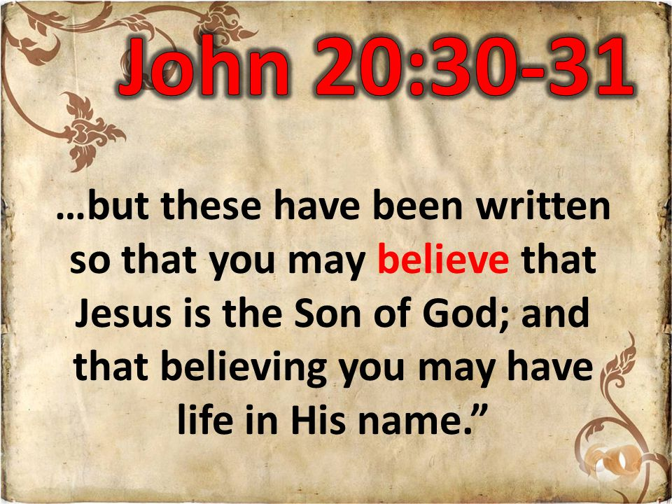 …but these have been written so that you may believe that Jesus is the Son of God; and that believing you may have life in His name.