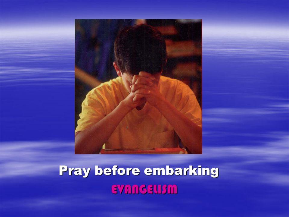 Pray before embarking Pray before embarking EVANGELISM EVANGELISM