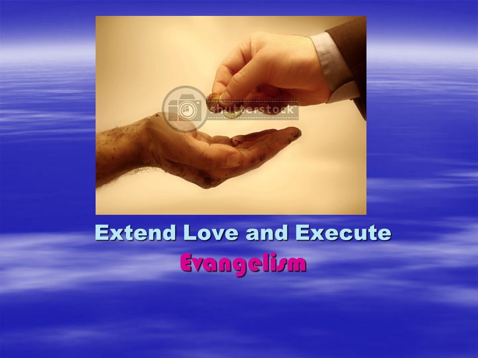 Extend Love and Execute Evangelism