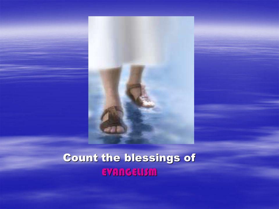 Count the blessings of Count the blessings of EVANGELISM EVANGELISM