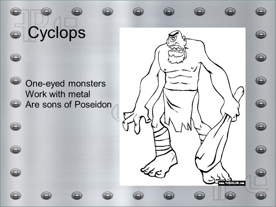 Cyclops One-eyed monsters Work with metal Are sons of Poseidon