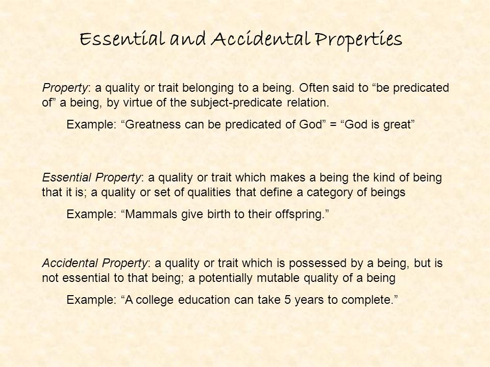 Essential and Accidental Properties Property: a quality or trait belonging to a being.