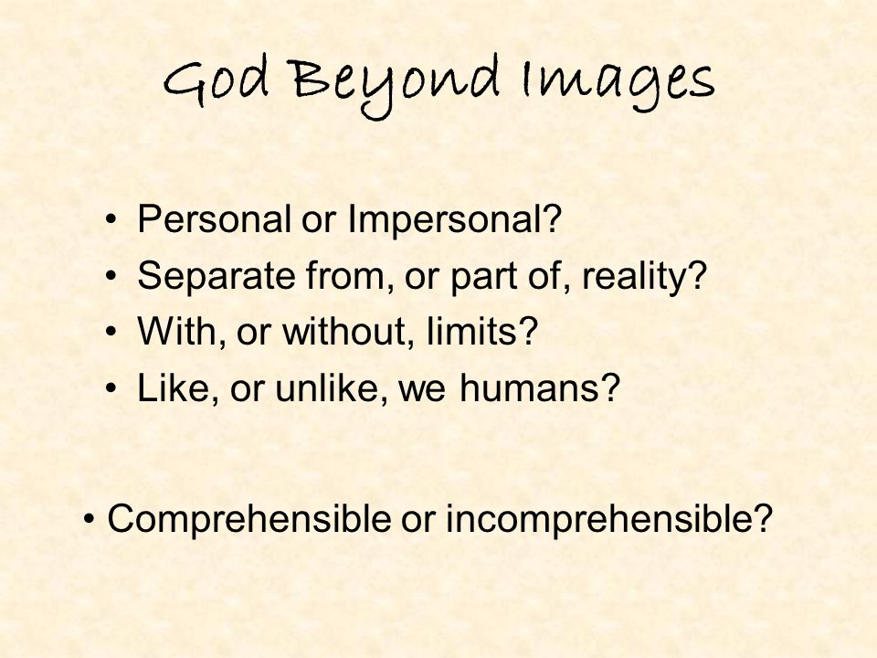 God Beyond Images Personal or Impersonal. Separate from, or part of, reality.