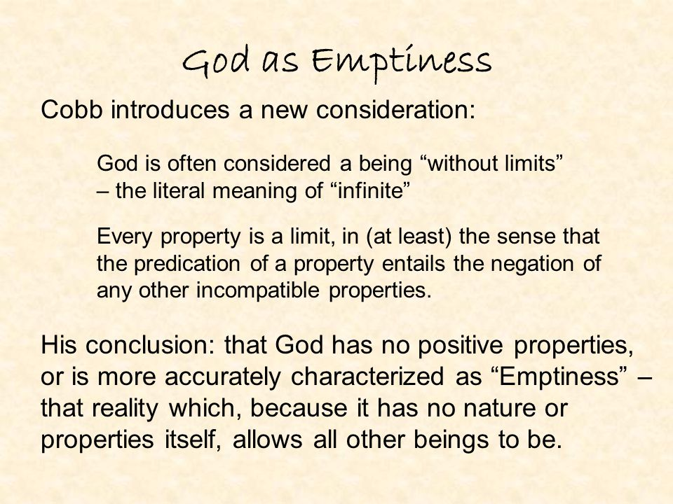 "God as Emptiness Cobb introduces a new consideration: God is often considered a being ""without limits"" – the literal meaning of ""infinite"" Every prope"