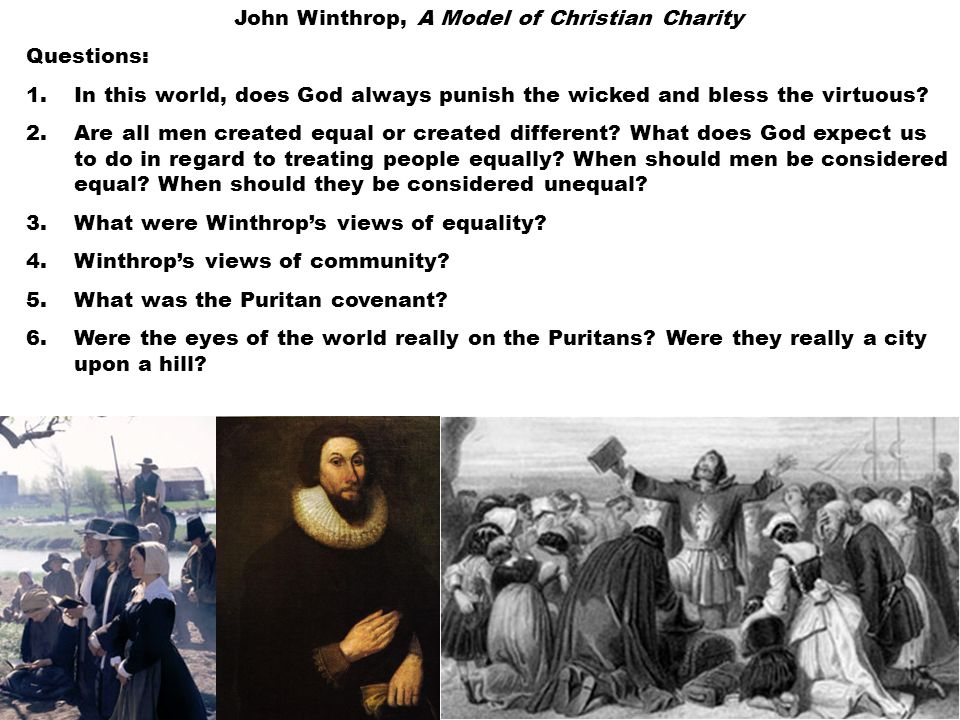 John Winthrop, A Model of Christian Charity Questions: 1.In this world, does God always punish the wicked and bless the virtuous? 2.Are all men create