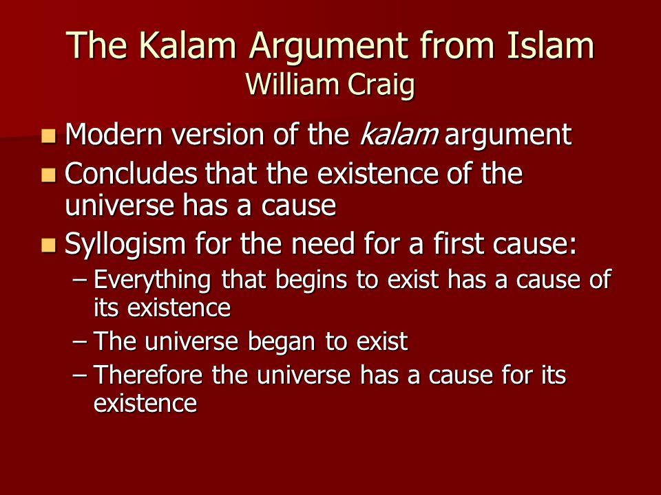 The Kalam Argument from Islam William Craig Modern version of the kalam argument Modern version of the kalam argument Concludes that the existence of
