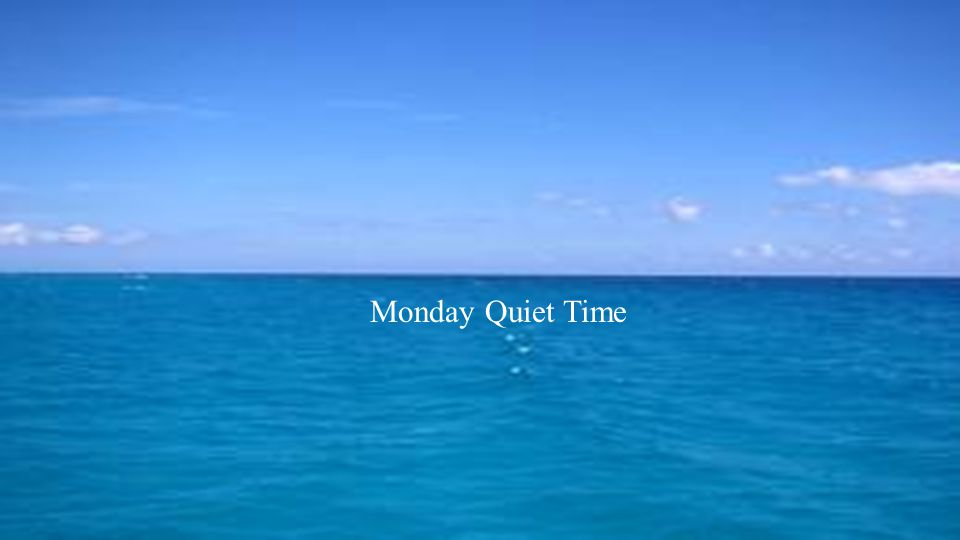 Monday Quiet Time
