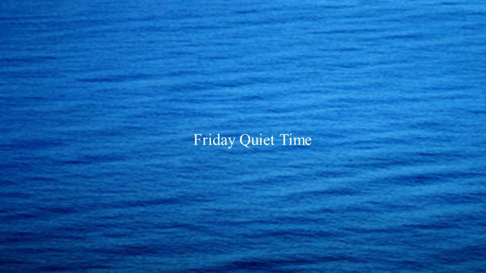 Friday Quiet Time