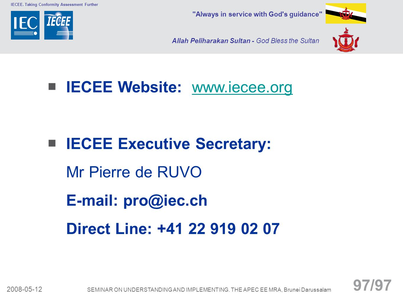 WORLDWIDE SYSTEM FOR CONFORMITY TESTING AND CERTIFICATION OF ELECTROTECHNICAL EQUIPMENT AND COMPONENTS (IECEE) © IEC Thank you! …any questions ?