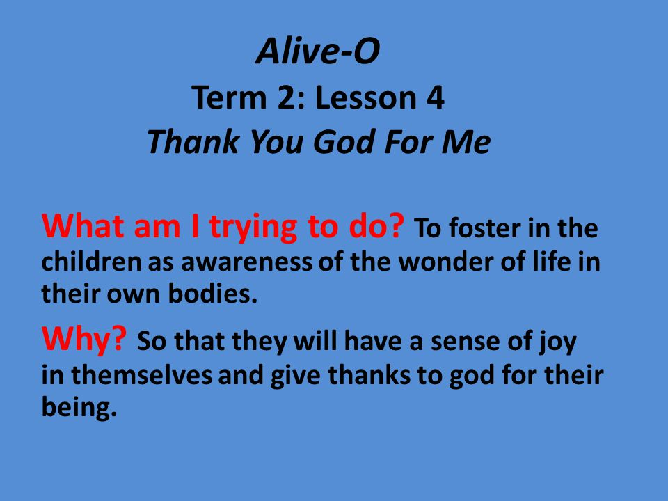 Alive-O Term 2: Lesson 4 Thank You God For Me What am I trying to do.