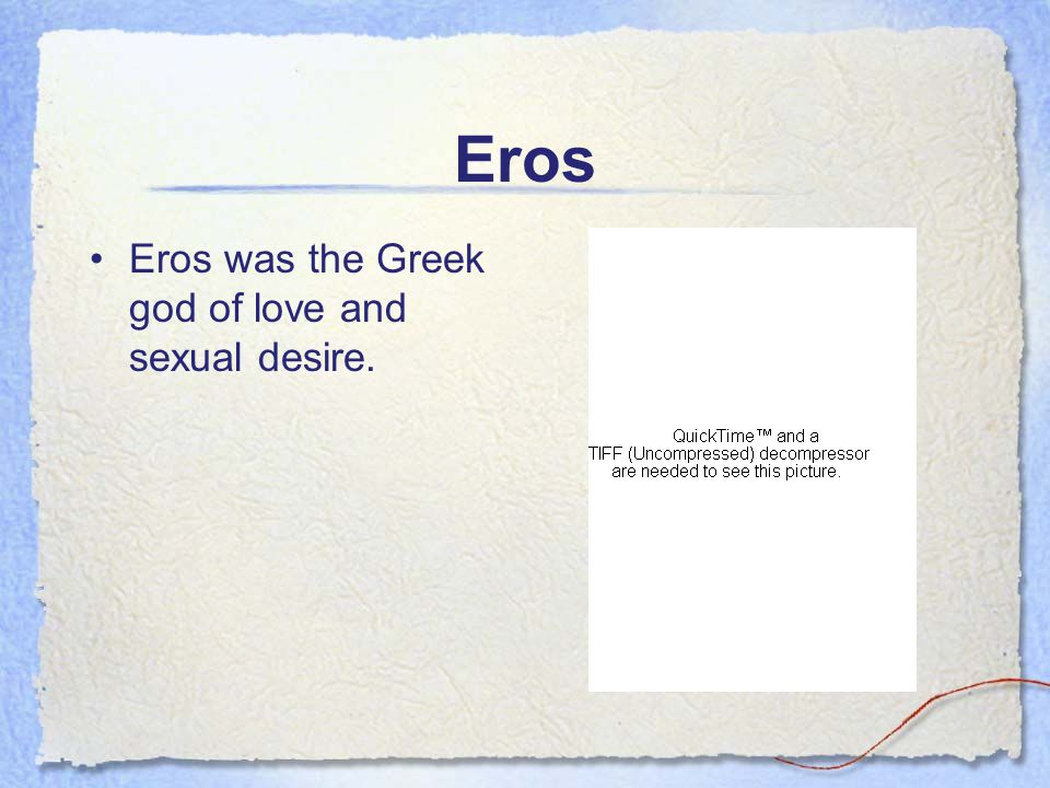 Eros Eros was the Greek god of love and sexual desire.