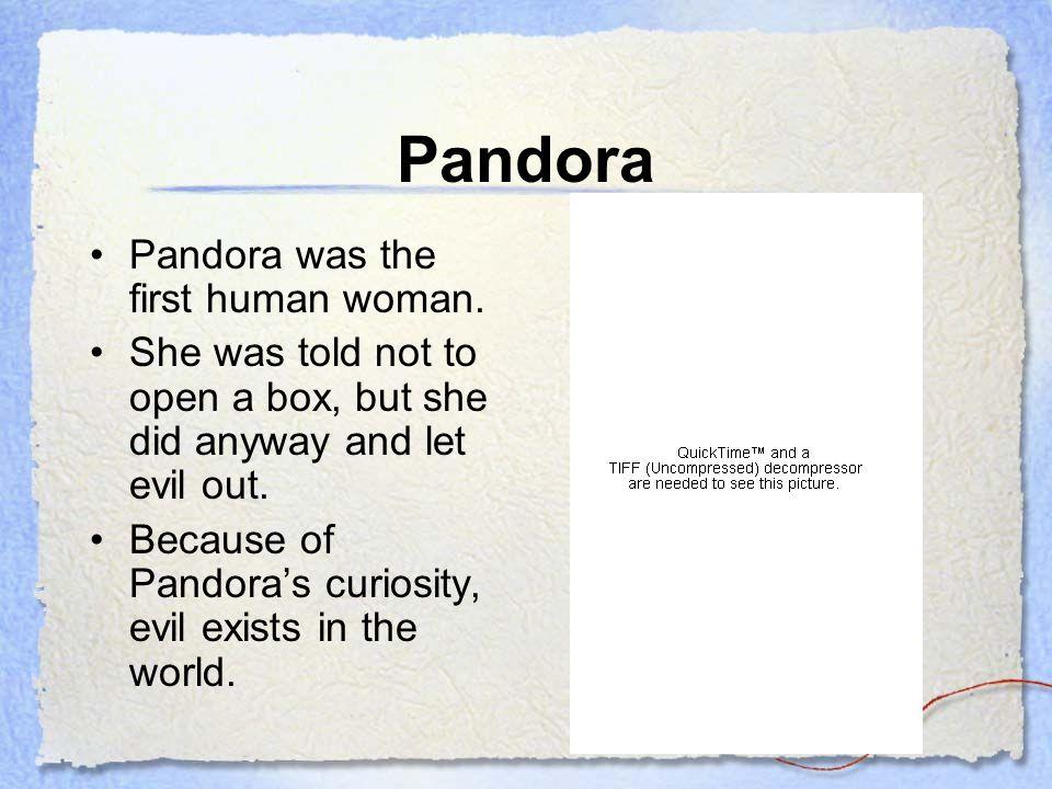 Pandora Pandora was the first human woman.