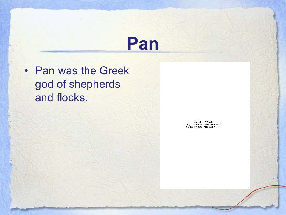 Pan Pan was the Greek god of shepherds and flocks.