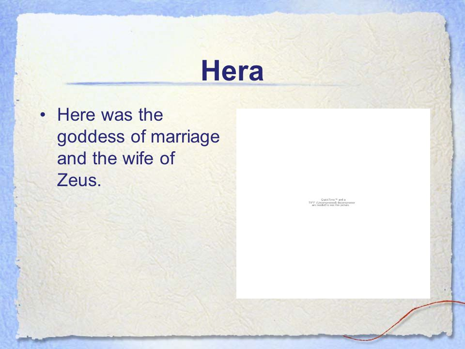 Hera Here was the goddess of marriage and the wife of Zeus.