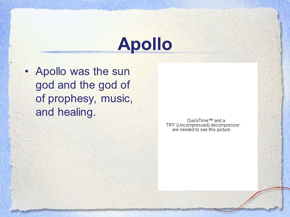 Apollo Apollo was the sun god and the god of of prophesy, music, and healing.