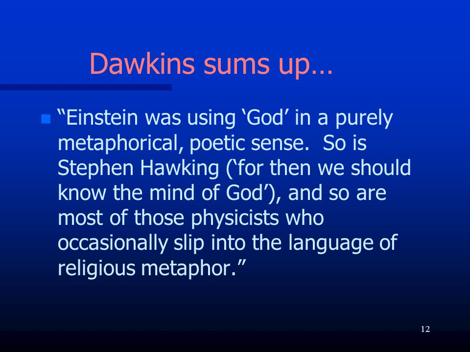 """Dawkins sums up… n n """"Einstein was using 'God' in a purely metaphorical, poetic sense. So is Stephen Hawking ('for then we should know the mind of God"""