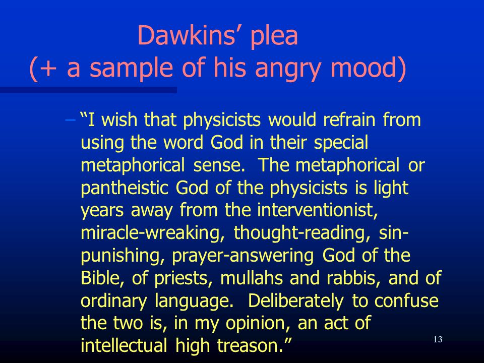 """Dawkins' plea (+ a sample of his angry mood) – –""""I wish that physicists would refrain from using the word God in their special metaphorical sense. The"""