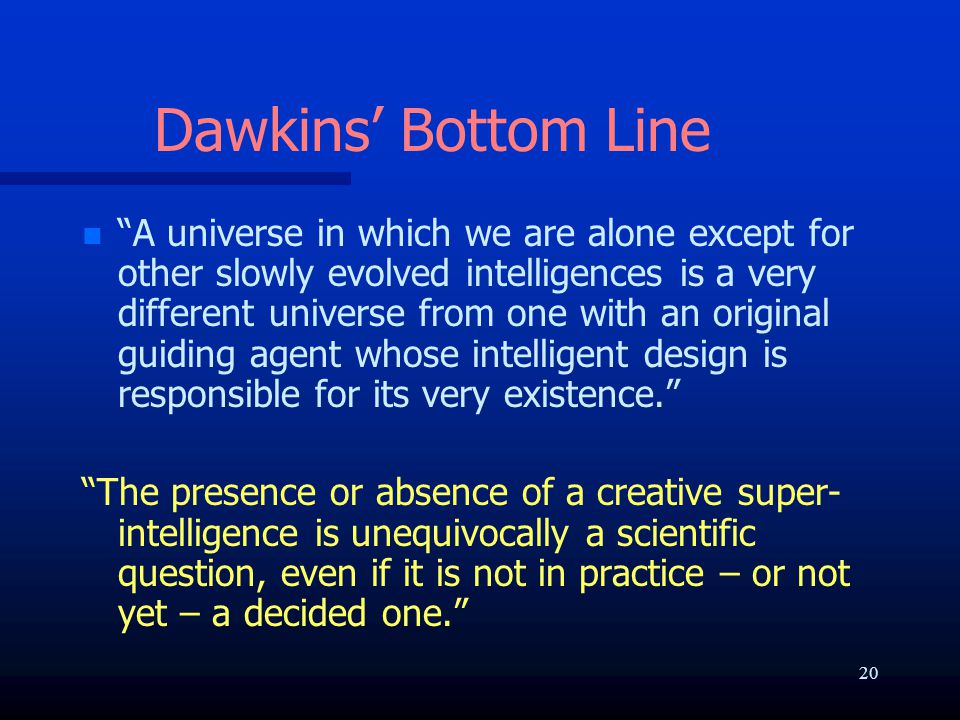 """Dawkins' Bottom Line n n """"A universe in which we are alone except for other slowly evolved intelligences is a very different universe from one with an"""