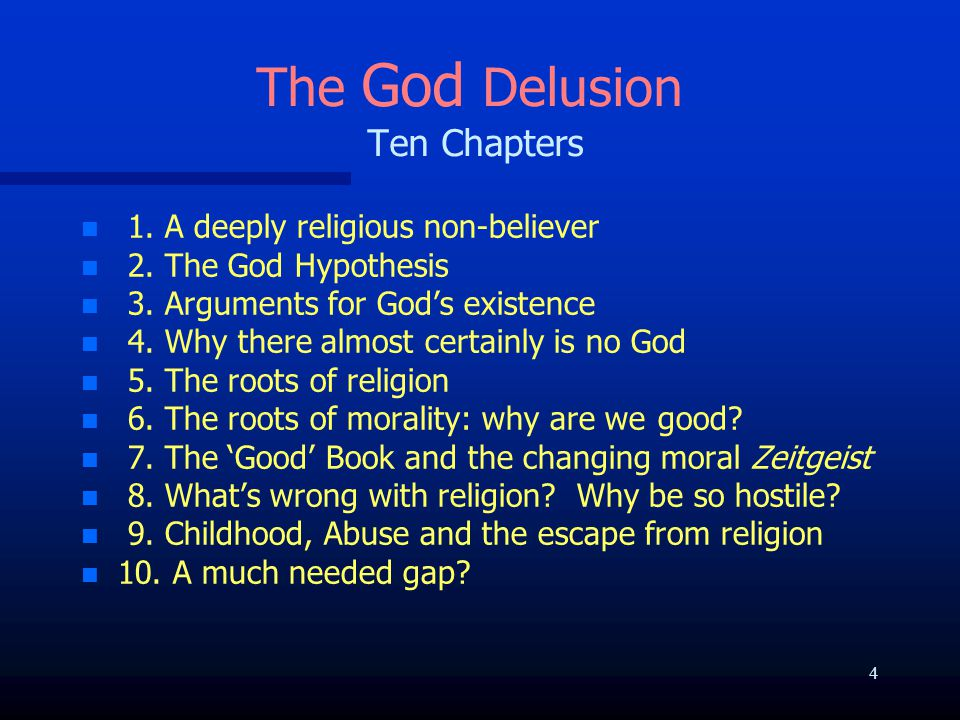 The God Delusion Ten Chapters n n 1. A deeply religious non-believer n n 2. The God Hypothesis n n 3. Arguments for God's existence n n 4. Why there a