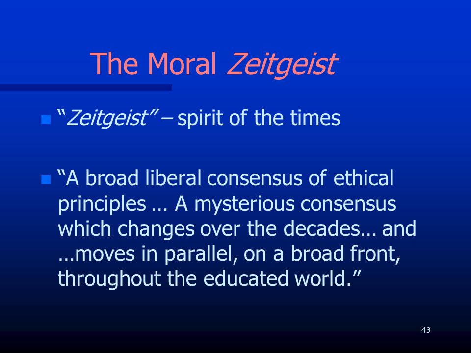 """The Moral Zeitgeist n n """"Zeitgeist"""" – spirit of the times n n """"A broad liberal consensus of ethical principles … A mysterious consensus which changes"""