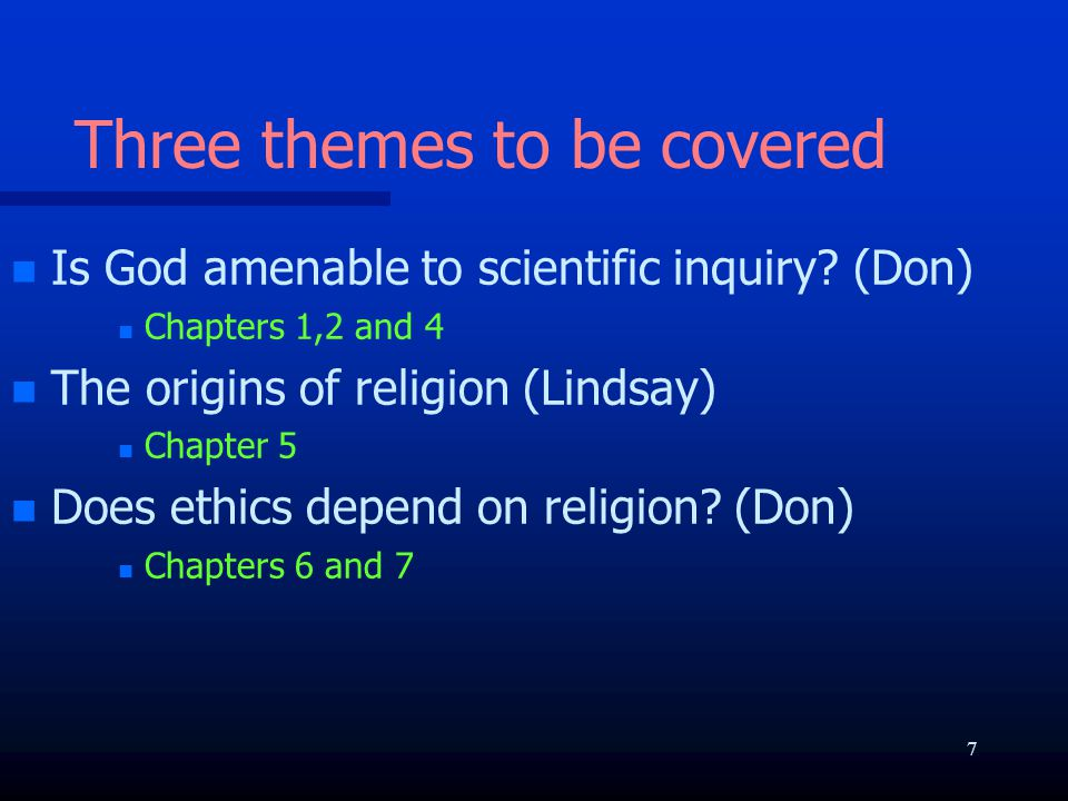 Three themes to be covered n n Is God amenable to scientific inquiry? (Don) n n Chapters 1,2 and 4 n n The origins of religion (Lindsay) n n Chapter 5