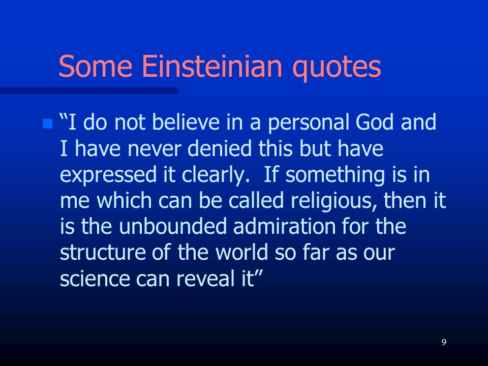 Some Einsteinian quotes n n I do not believe in a personal God and I have never denied this but have expressed it clearly.