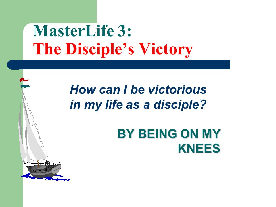 MasterLife 3: The Disciple's Victory How can I be victorious in my life as a disciple.