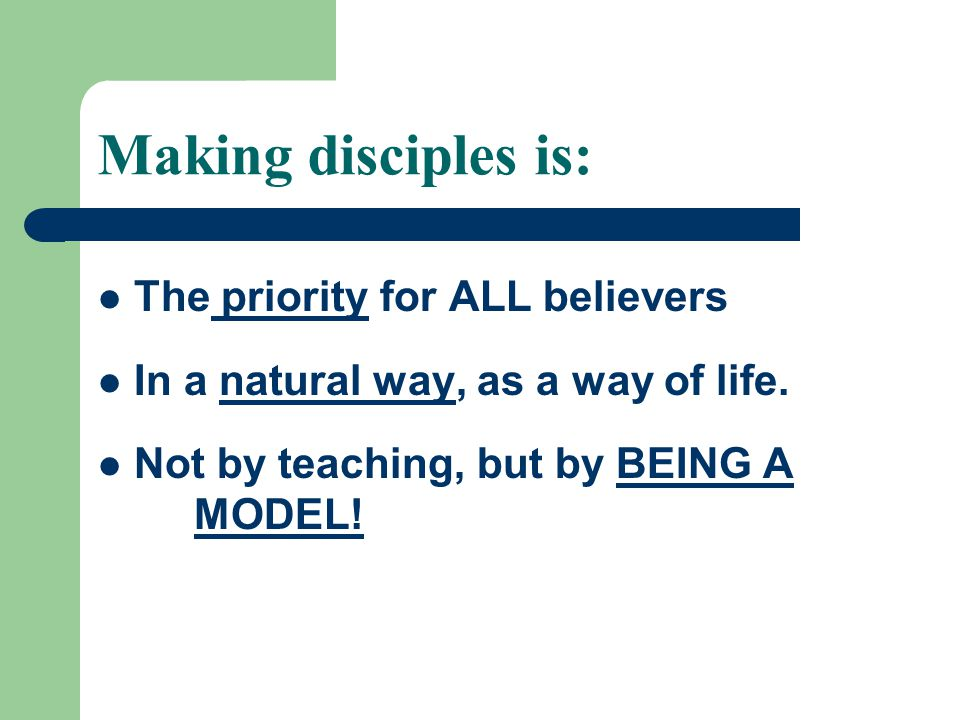 Making disciples is: The priority for ALL believers In a natural way, as a way of life.