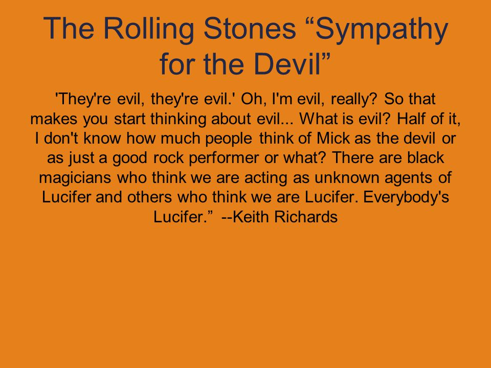 """The Rolling Stones """"Sympathy for the Devil"""" 'They're evil, they're evil.' Oh, I'm evil, really? So that makes you start thinking about evil... What is"""