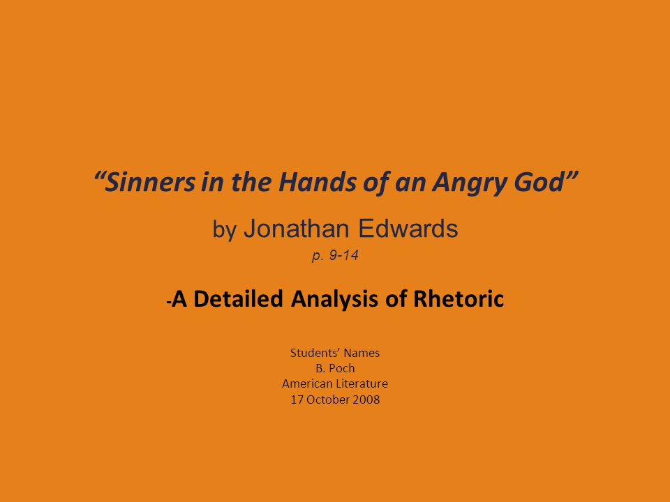 """""""Sinners in the Hands of an Angry God"""" by Jonathan Edwards p. 9-14 - A Detailed Analysis of Rhetoric Students' Names B. Poch American Literature 17 Oc"""