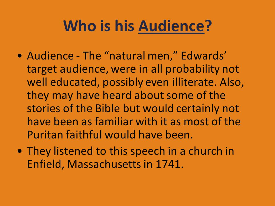 """Who is his Audience? Audience - The """"natural men,"""" Edwards' target audience, were in all probability not well educated, possibly even illiterate. Also"""