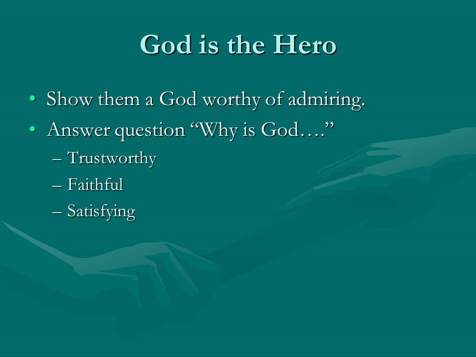 "God is the Hero Show them a God worthy of admiring.Show them a God worthy of admiring. Answer question ""Why is God….""Answer question ""Why is God…."" –T"