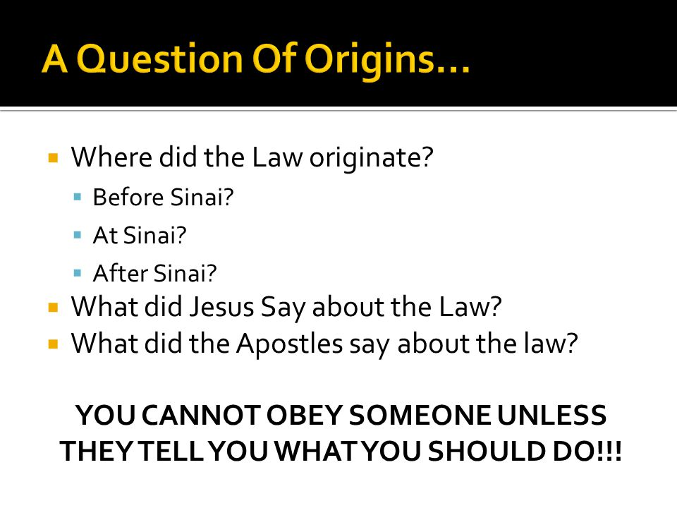  Where did the Law originate.  Before Sinai.  At Sinai.
