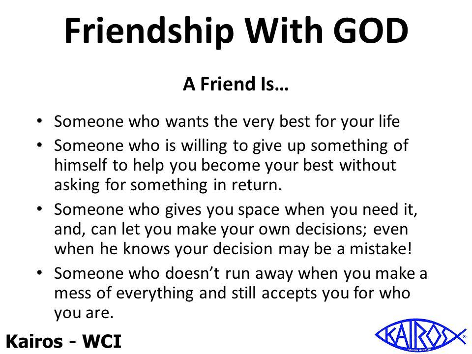 Kairos - WCI Friendship With GOD Where do you find a friend like that.