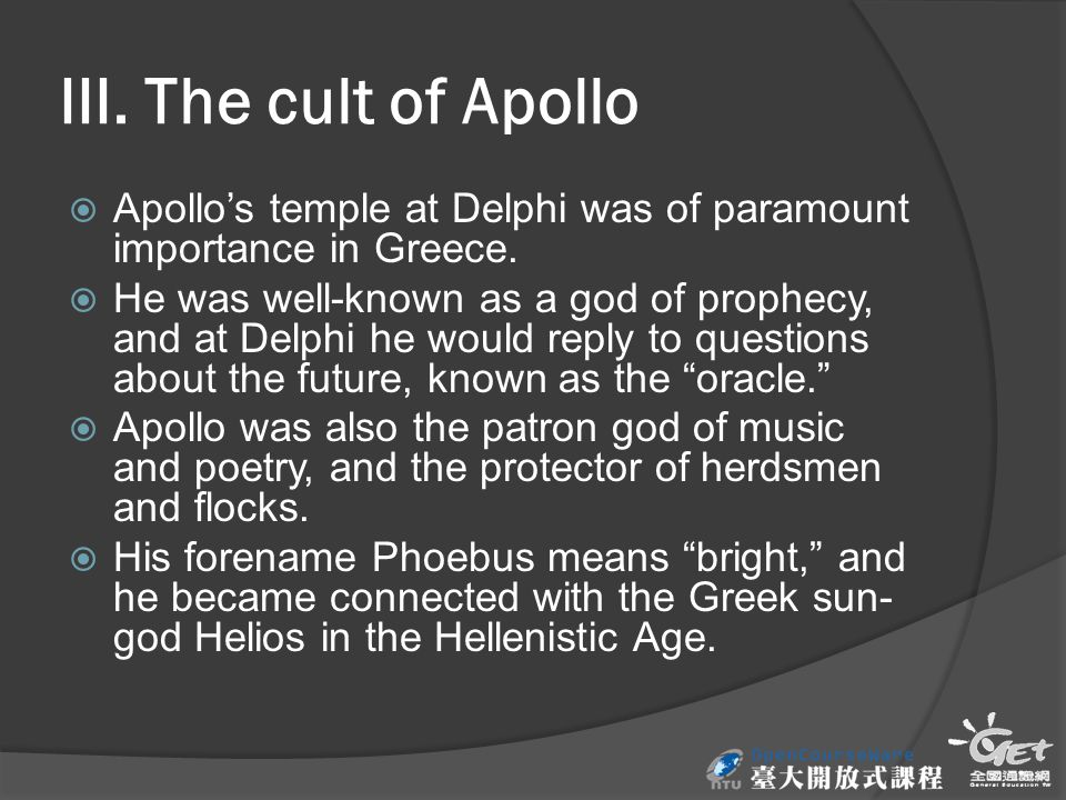 III. The cult of Apollo  Apollo's temple at Delphi was of paramount importance in Greece.  He was well-known as a god of prophecy, and at Delphi he
