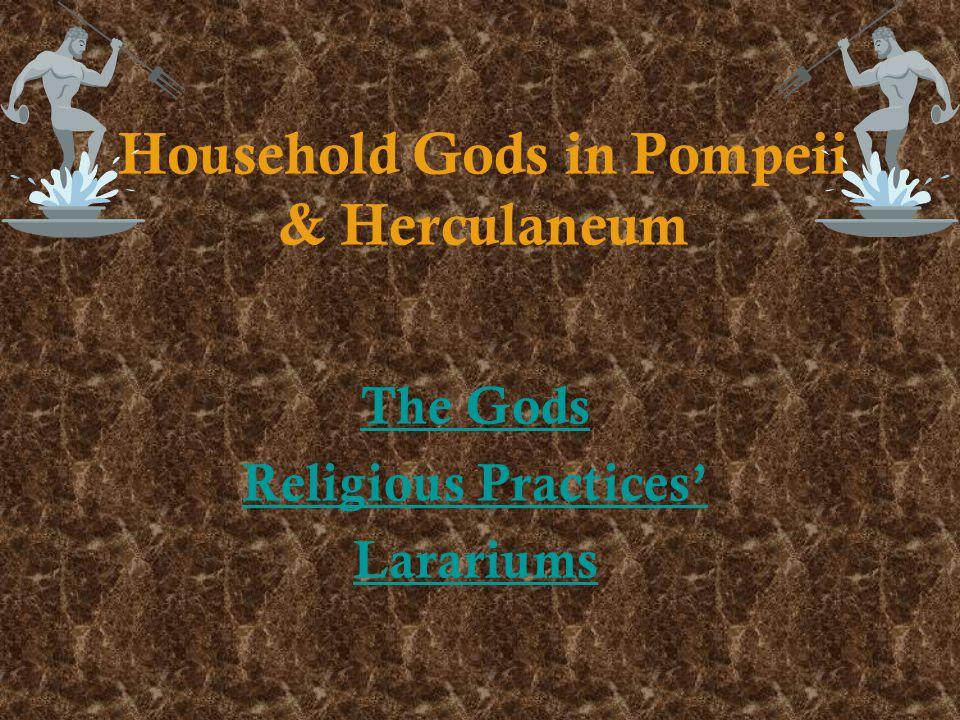Household Gods in Pompeii & Herculaneum The Gods Religious Practices' Larariums