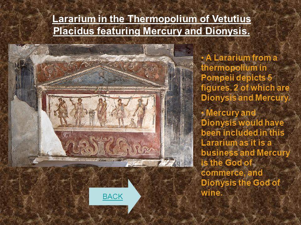 Lararium in the Thermopolium of Vetutius Placidus featuring Mercury and Dionysis. A Lararium from a thermopolium in Pompeii depicts 5 figures. 2 of wh
