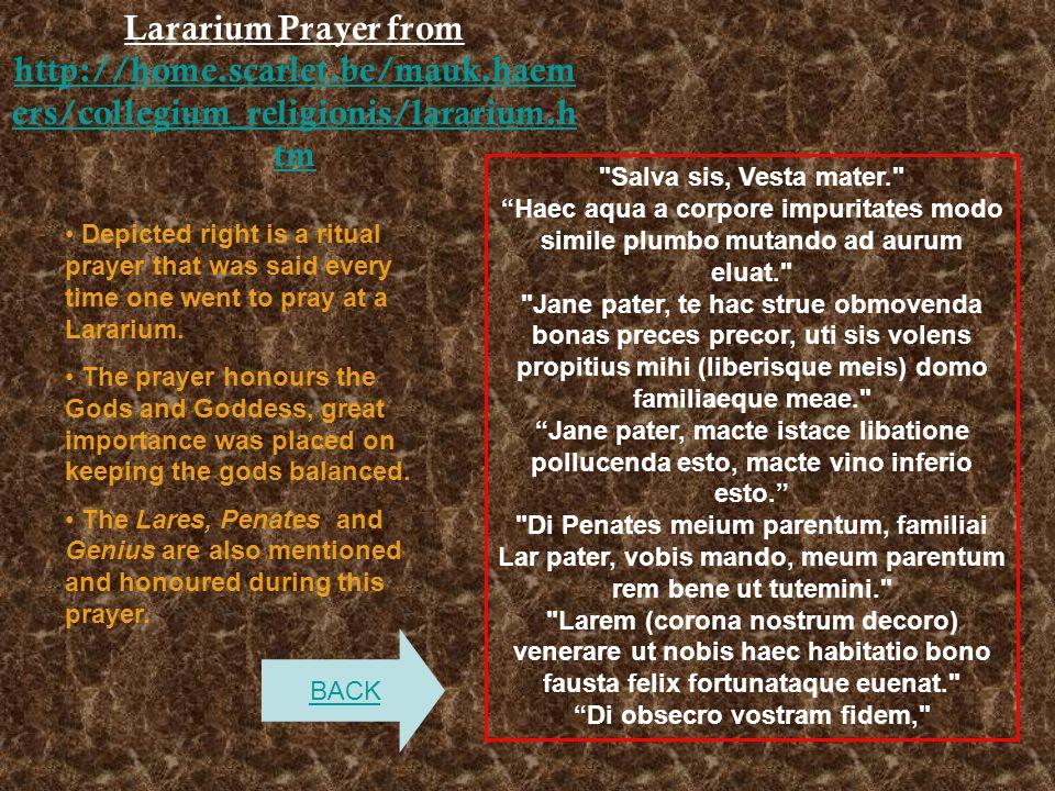 Lararium Prayer from http://home.scarlet.be/mauk.haem ers/collegium_religionis/lararium.h tm http://home.scarlet.be/mauk.haem ers/collegium_religionis