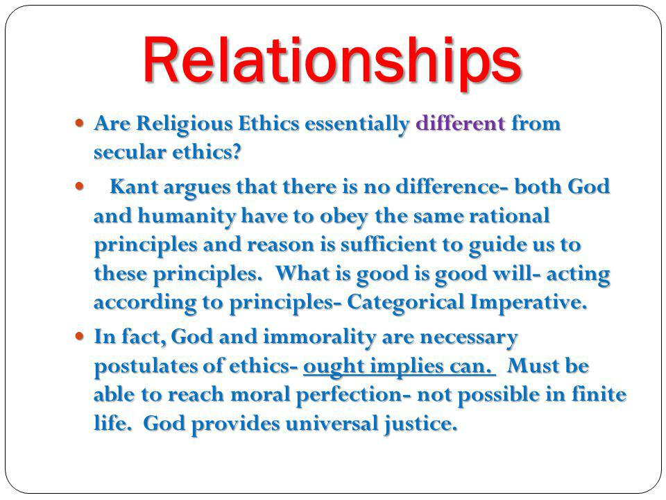 Relationships Are Religious Ethics essentially different from secular ethics? Are Religious Ethics essentially different from secular ethics? Kant arg